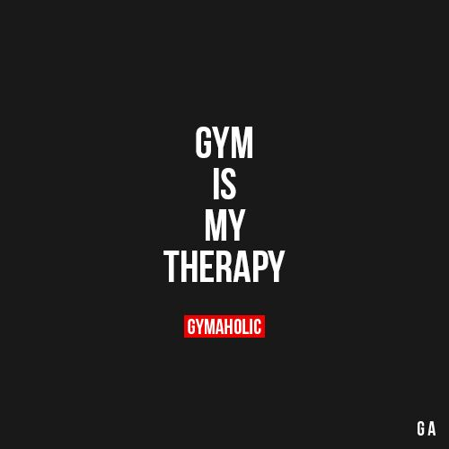 gym is my therapy