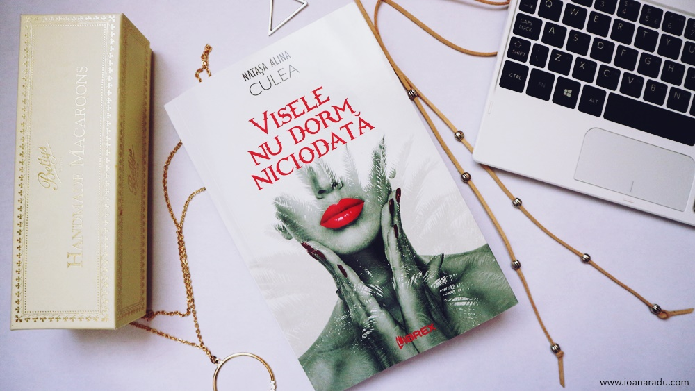 Visele nu dorm Niciodata, Natasa Alina Culea, editura Librex