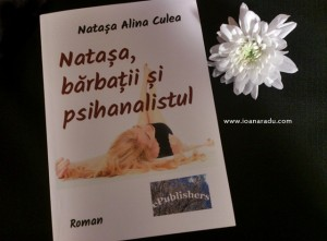 DSC_2227 Natasa, barbatii si psihanalistul, roman de Natasa Alina Culea