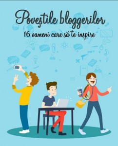 e-book Povestile Bloggerilor 16 oameni care sa te inspire