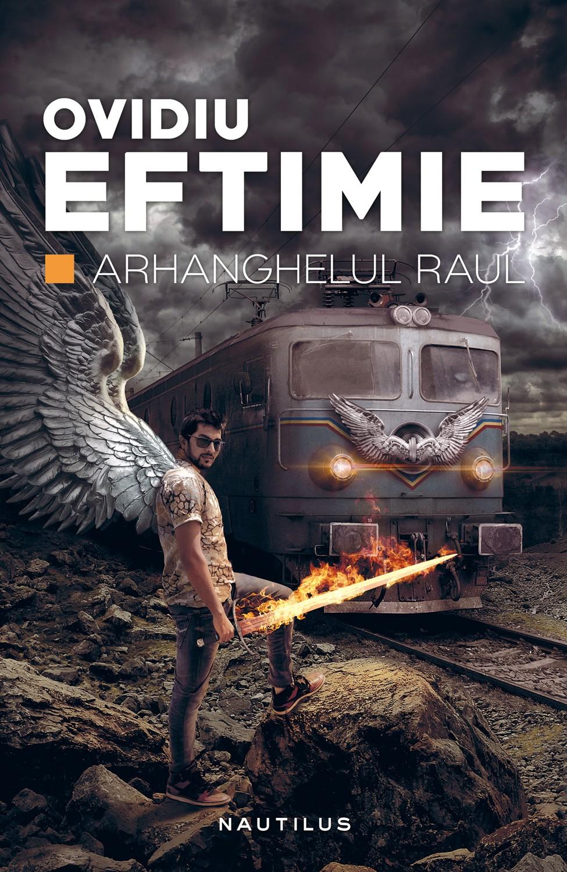 Arhanghelul Raul - roman scris de Ovidiu Eftimie