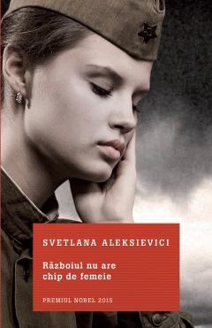 Războiul nu are chip de femeie, de Svetlana Aleksievici